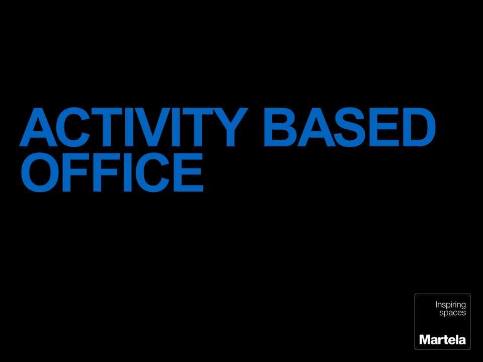 ACTIVITY BASED OFFICE There is a lot of changes in working culture – and these are seen by us as a thrilling opportunity.