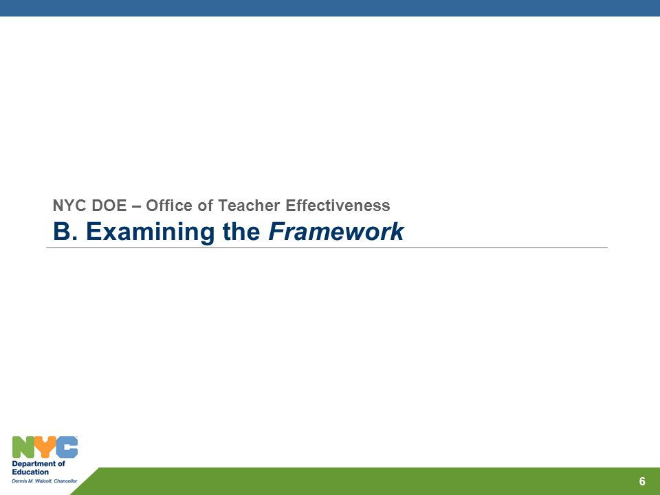 NYC DOE – Office of Teacher Effectiveness B. Examining the Framework