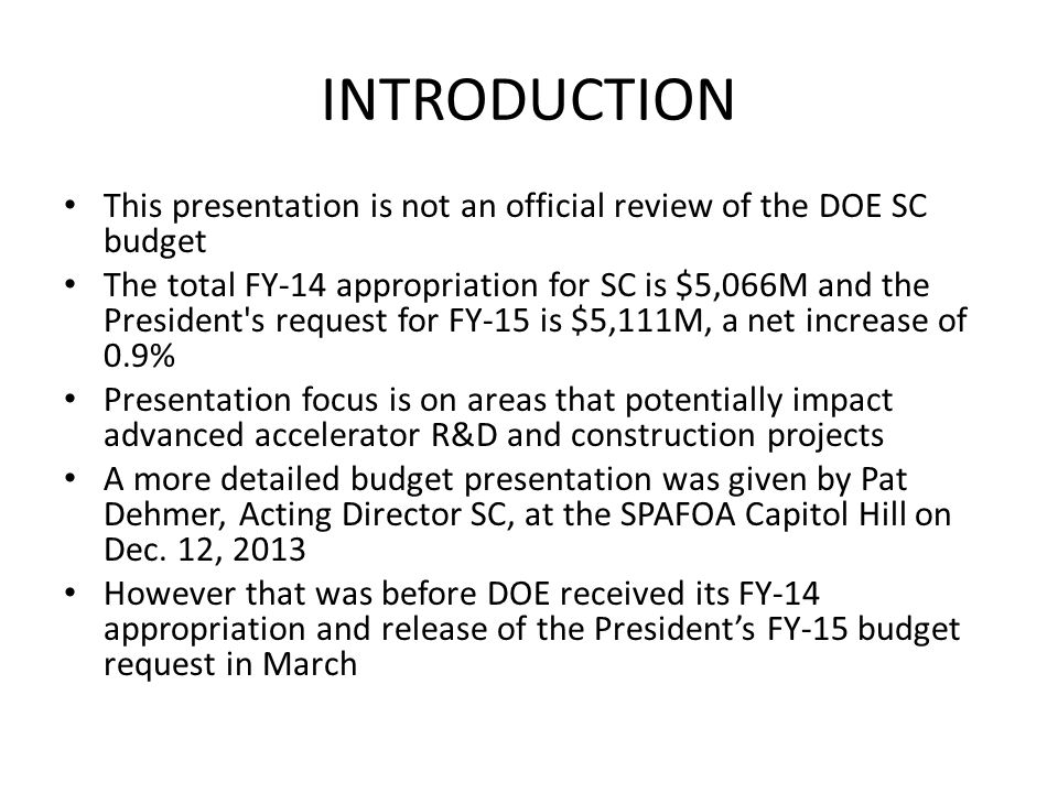 INTRODUCTION This presentation is not an official review of the DOE SC budget.