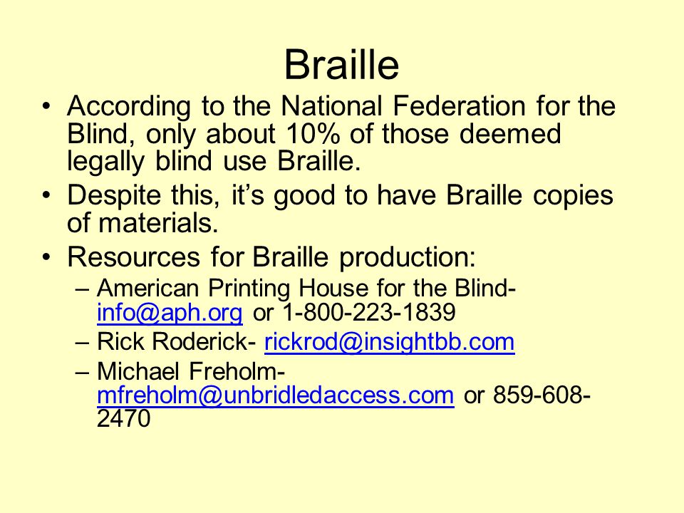 Braille According to the National Federation for the Blind, only about 10% of those deemed legally blind use Braille.