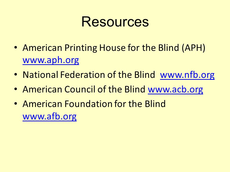 Resources American Printing House for the Blind (APH) www.aph.org