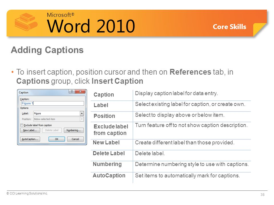 Adding Captions To insert caption, position cursor and then on References tab, in Captions group, click Insert Caption.