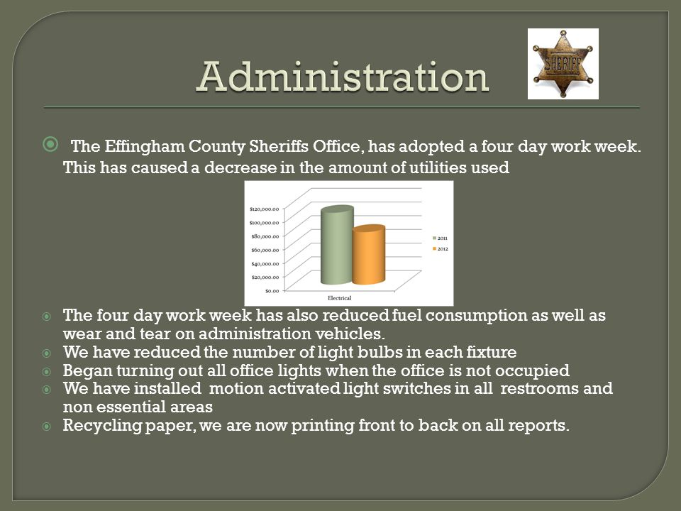 Administration The Effingham County Sheriffs Office, has adopted a four day work week. This has caused a decrease in the amount of utilities used.