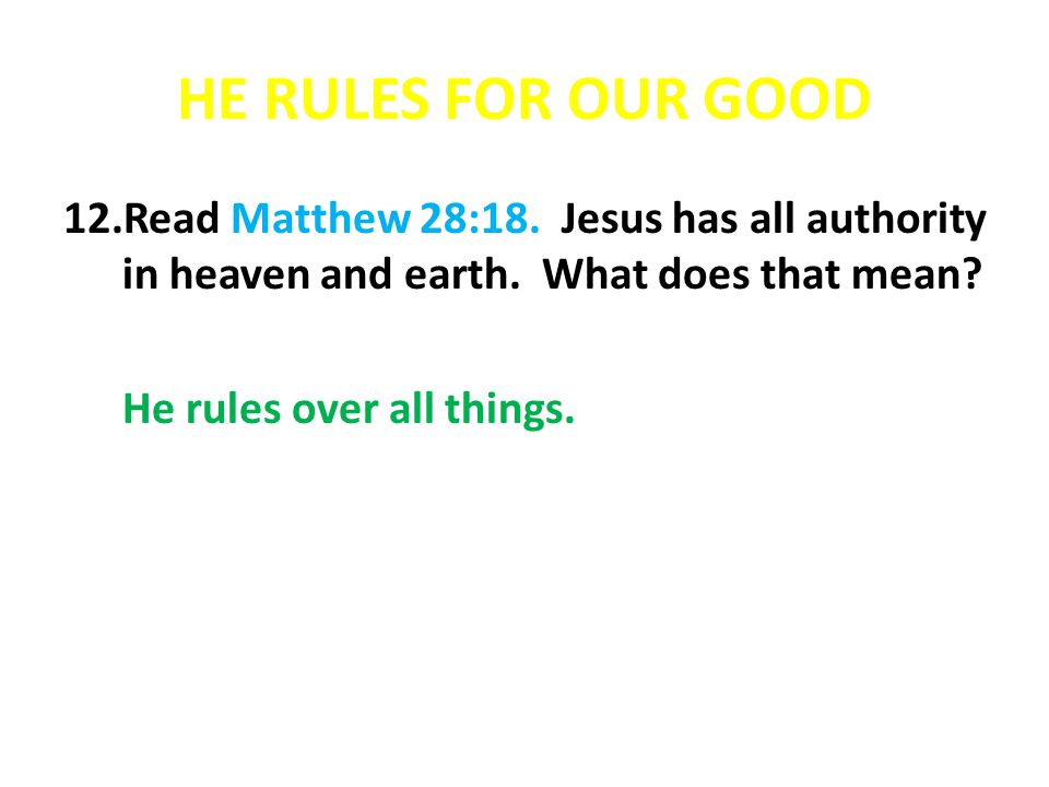 HE RULES FOR OUR GOOD Read Matthew 28:18. Jesus has all authority in heaven and earth. What does that mean