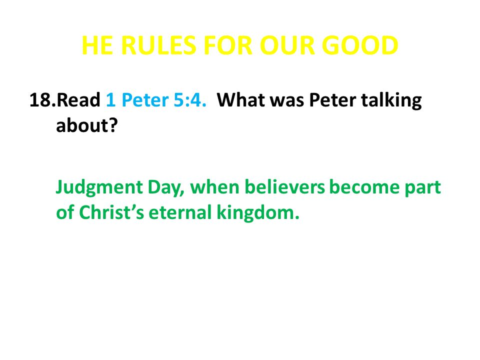 HE RULES FOR OUR GOOD Read 1 Peter 5:4. What was Peter talking about