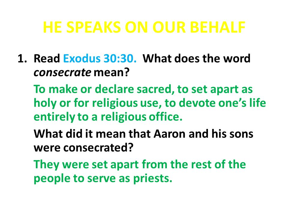 HE SPEAKS ON OUR BEHALF Read Exodus 30:30. What does the word consecrate mean