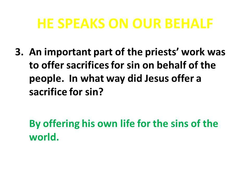 HE SPEAKS ON OUR BEHALF