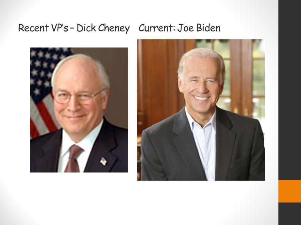 Recent VP's – Dick Cheney Current: Joe Biden