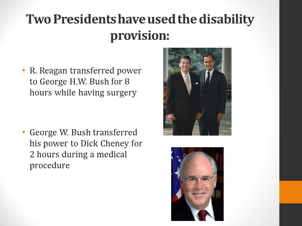 Two Presidents have used the disability provision: