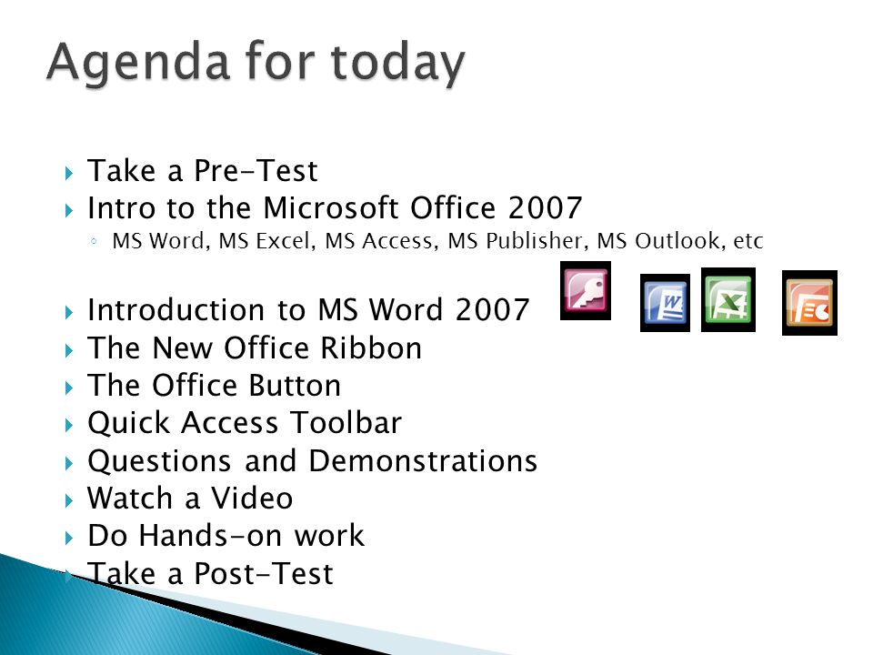 Agenda for today Take a Pre-Test Intro to the Microsoft Office 2007