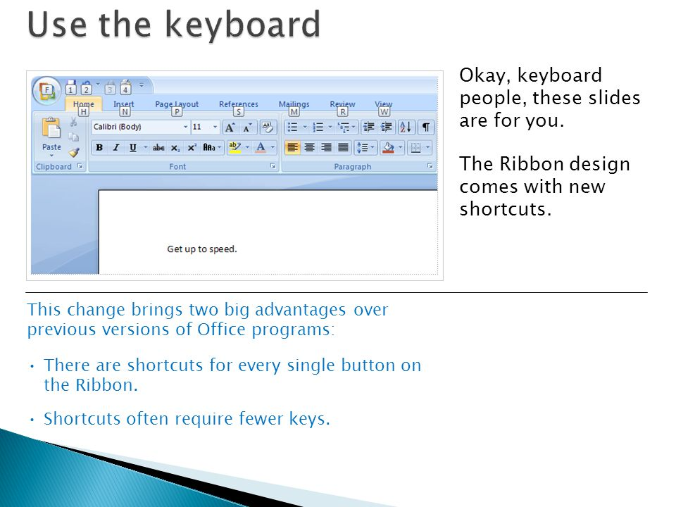 Use the keyboard Okay, keyboard people, these slides are for you.