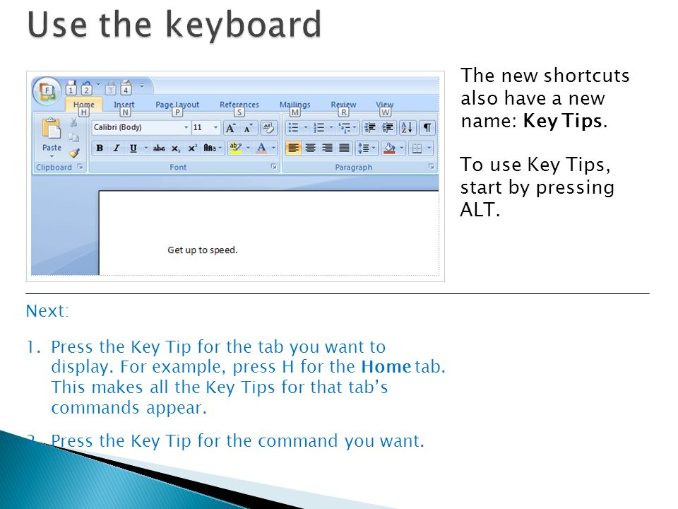 Use the keyboard The new shortcuts also have a new name: Key Tips.