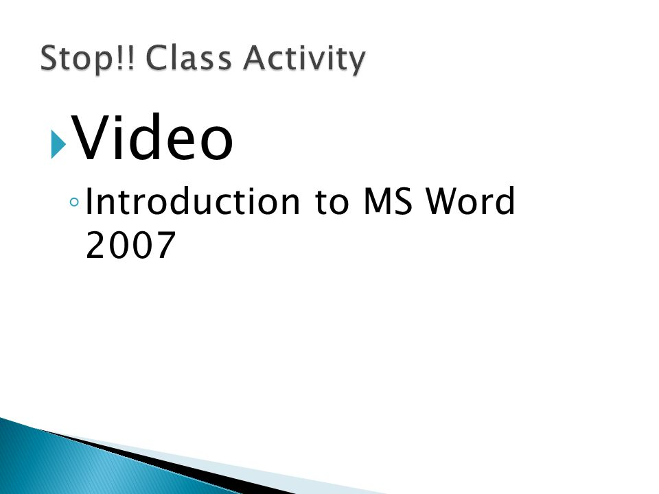 Stop!! Class Activity Video Introduction to MS Word 2007