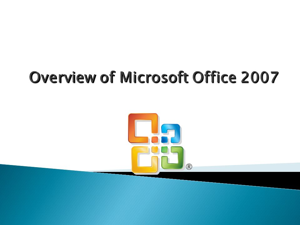 Overview of Microsoft Office 2007