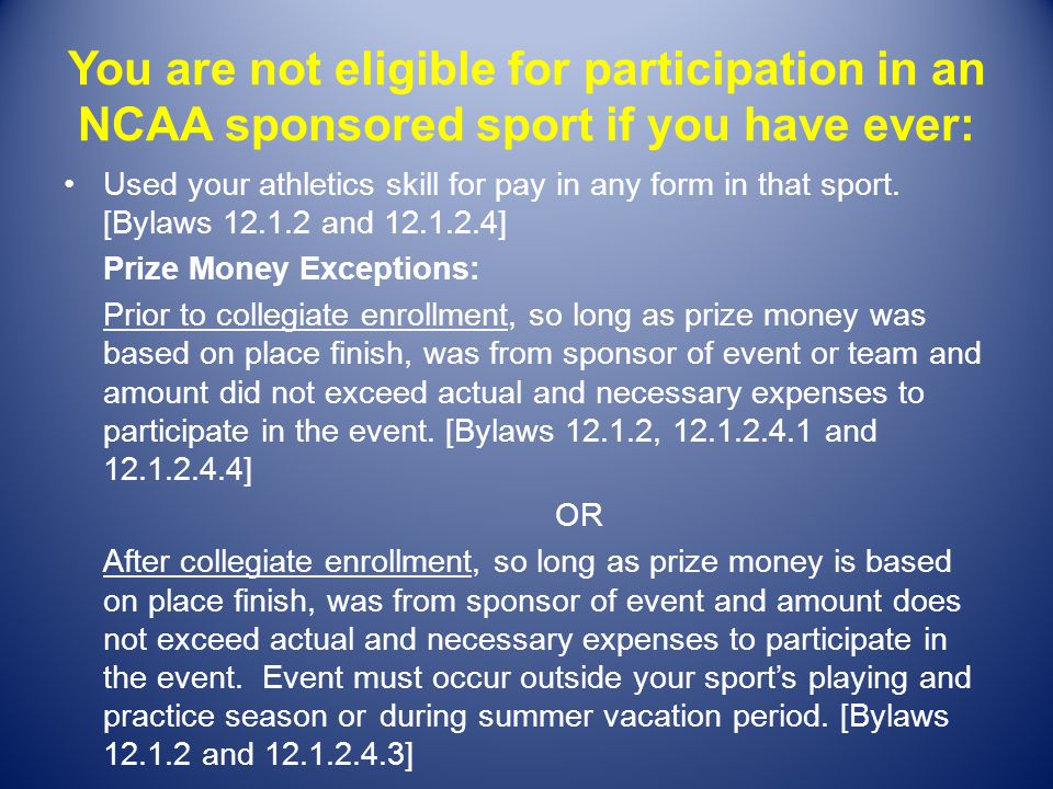 You are not eligible for participation in an NCAA sponsored sport if you have ever: