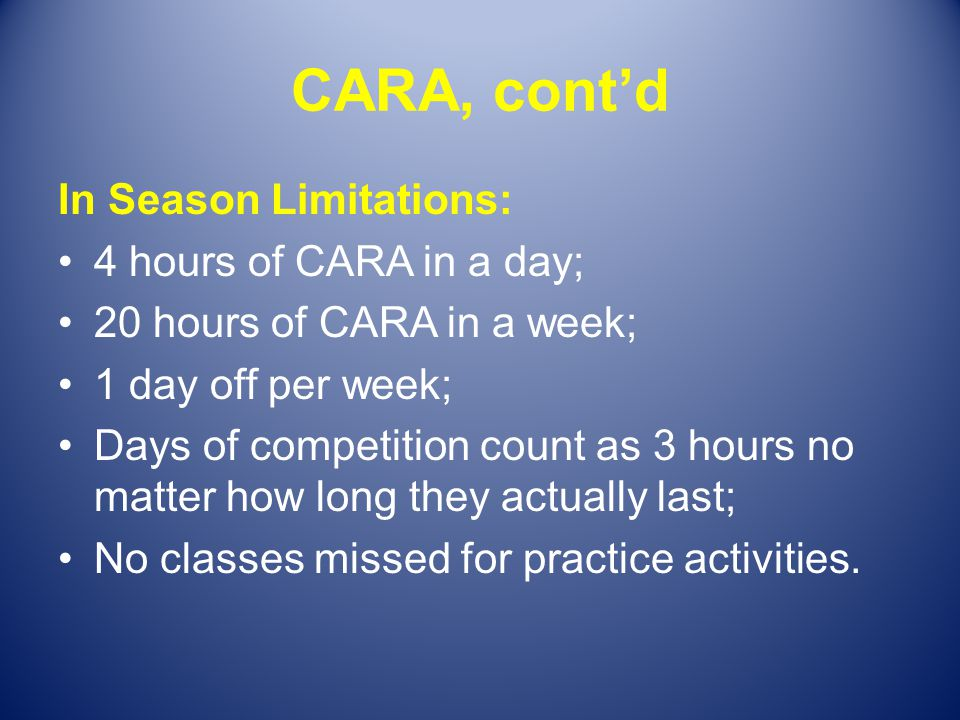 CARA, cont'd In Season Limitations: 4 hours of CARA in a day;