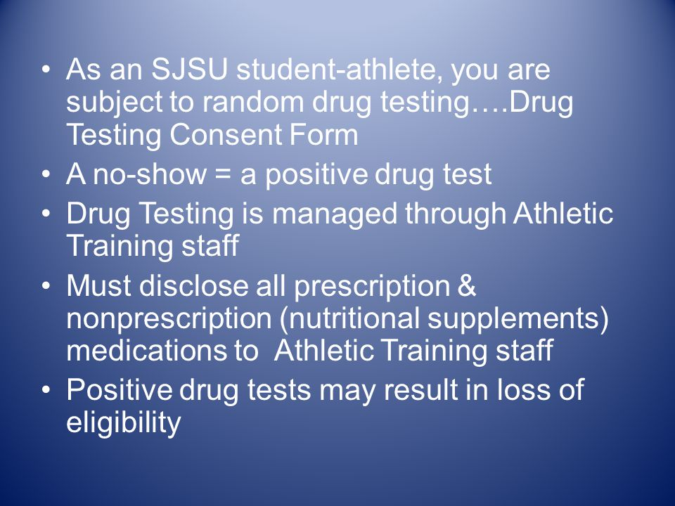 As an SJSU student-athlete, you are subject to random drug testing…