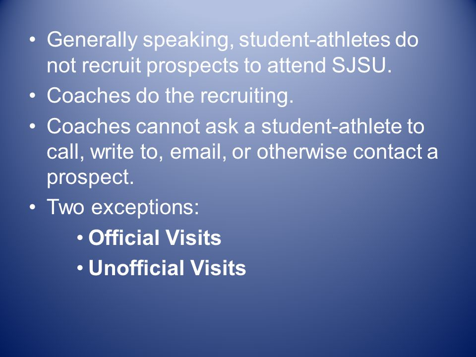 Generally speaking, student-athletes do not recruit prospects to attend SJSU.