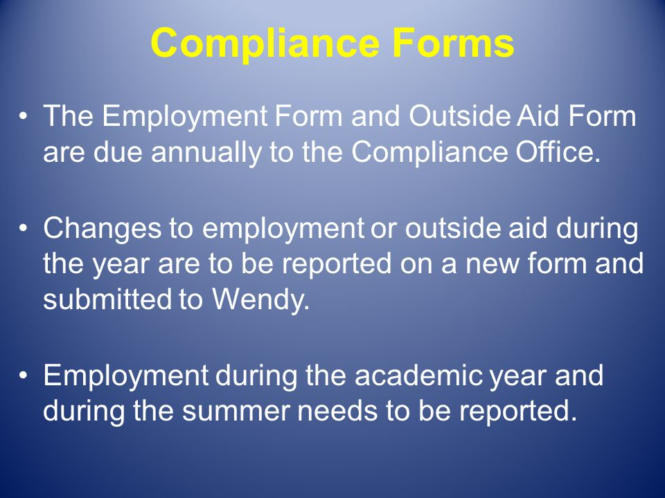 Compliance Forms The Employment Form and Outside Aid Form are due annually to the Compliance Office.