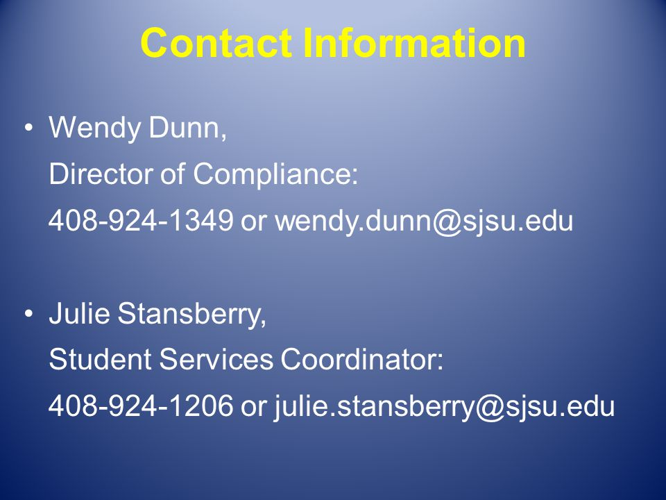 Contact Information Wendy Dunn, Director of Compliance: 408-924-1349 or wendy.dunn@sjsu.edu. Julie Stansberry,