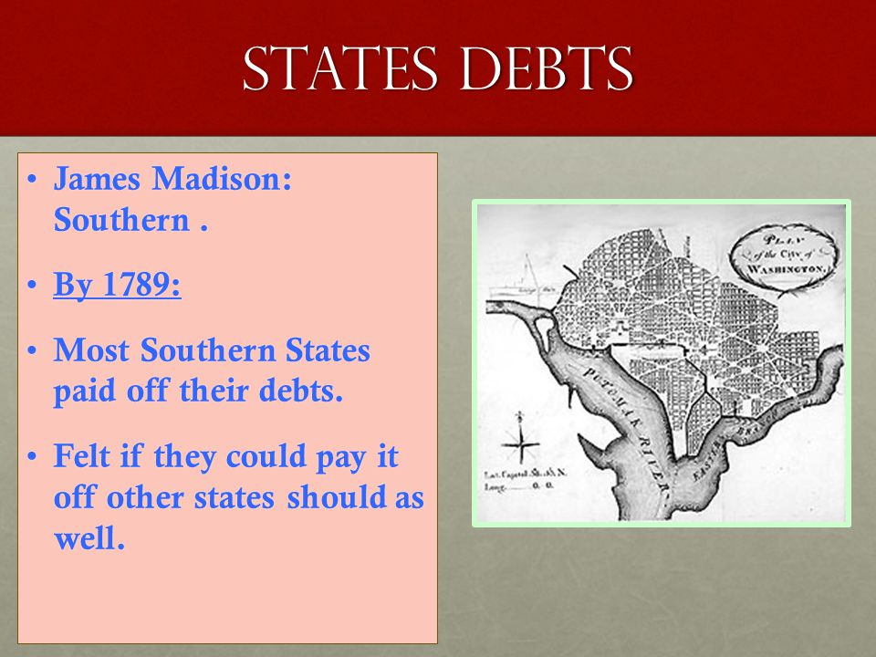 States debts James Madison: Southern . By 1789: