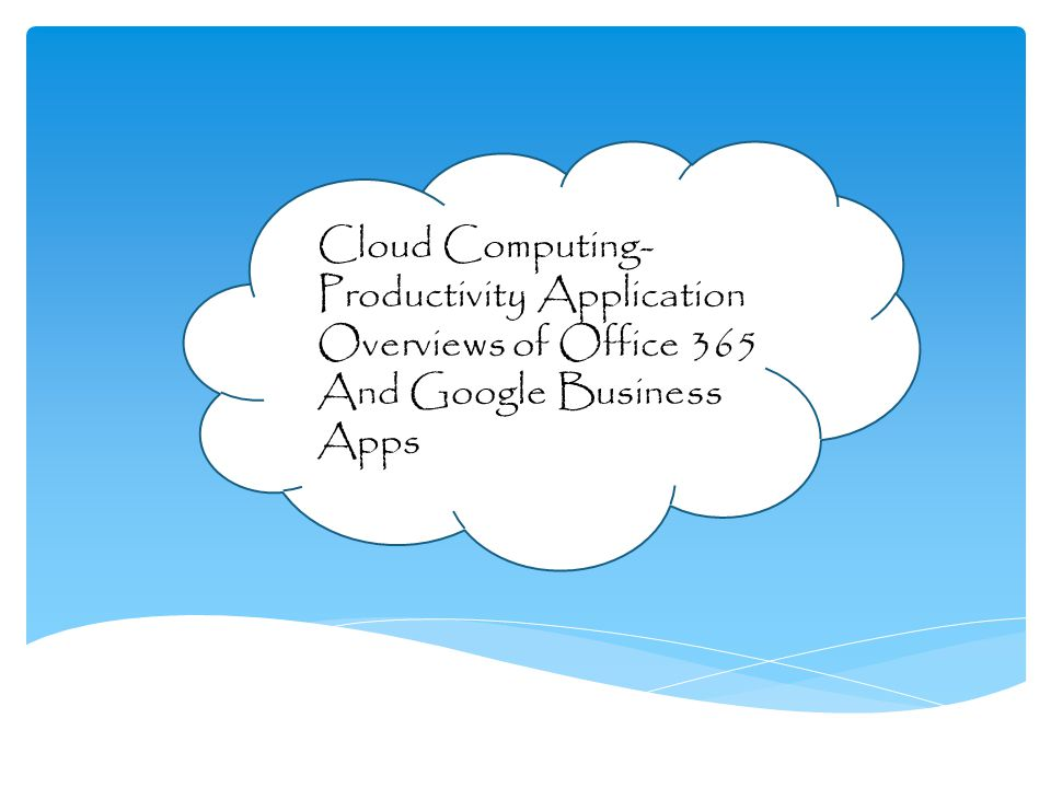 Cloud Computing- Productivity Application Overviews of Office 365 And Google Business Apps