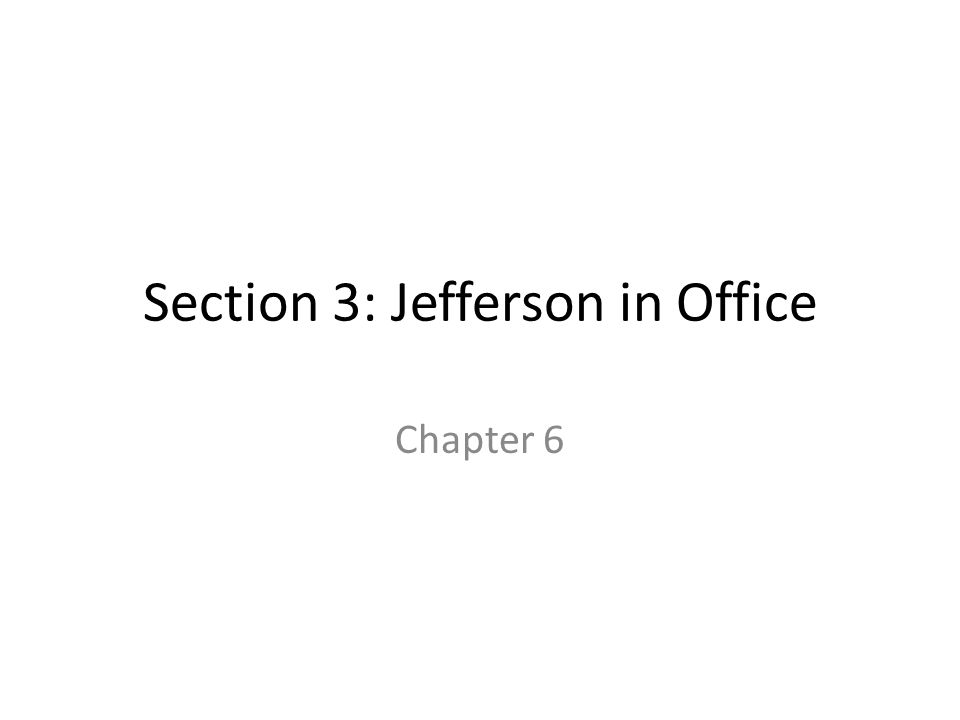 Section 3: Jefferson in Office