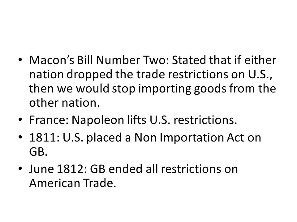 Macon's Bill Number Two: Stated that if either nation dropped the trade restrictions on U.S., then we would stop importing goods from the other nation.