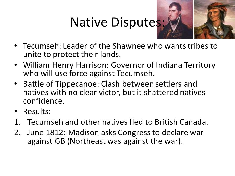 Native Disputes: Tecumseh: Leader of the Shawnee who wants tribes to unite to protect their lands.