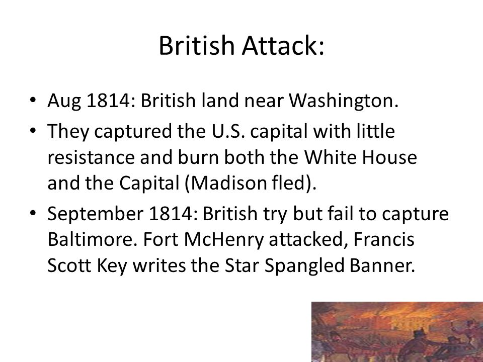 British Attack: Aug 1814: British land near Washington.