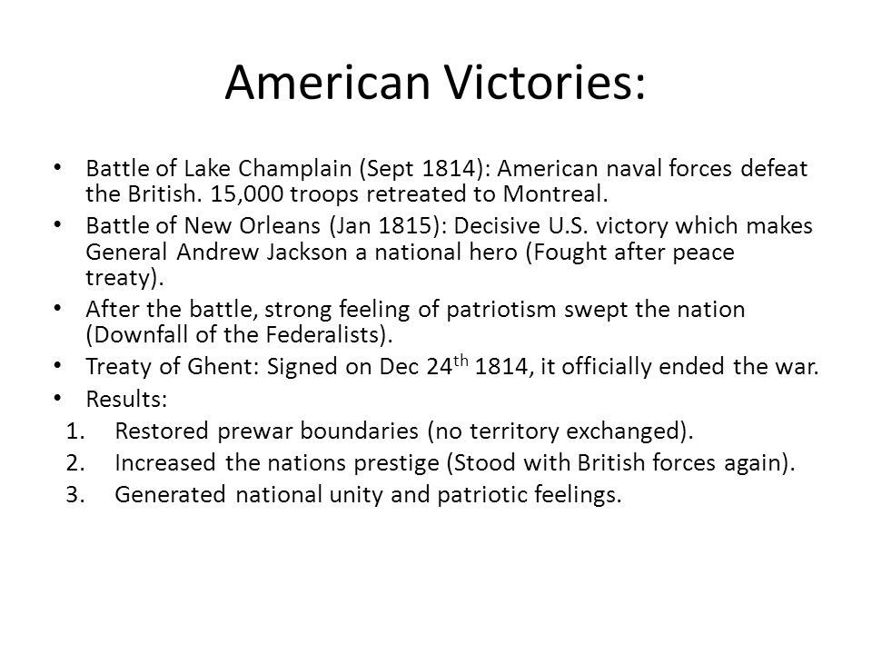 American Victories: Battle of Lake Champlain (Sept 1814): American naval forces defeat the British. 15,000 troops retreated to Montreal.