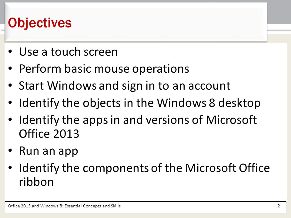 Objectives Use a touch screen Perform basic mouse operations