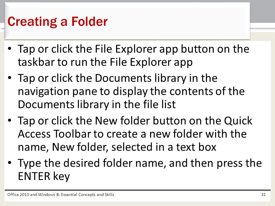 Creating a Folder Tap or click the File Explorer app button on the taskbar to run the File Explorer app.