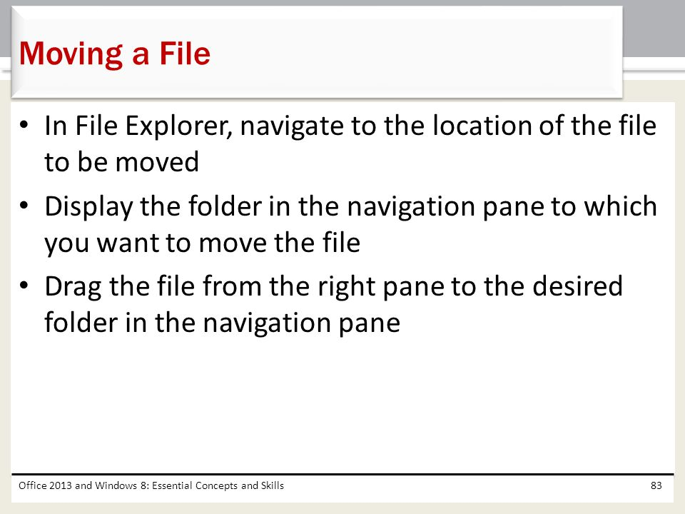 Moving a File In File Explorer, navigate to the location of the file to be moved.