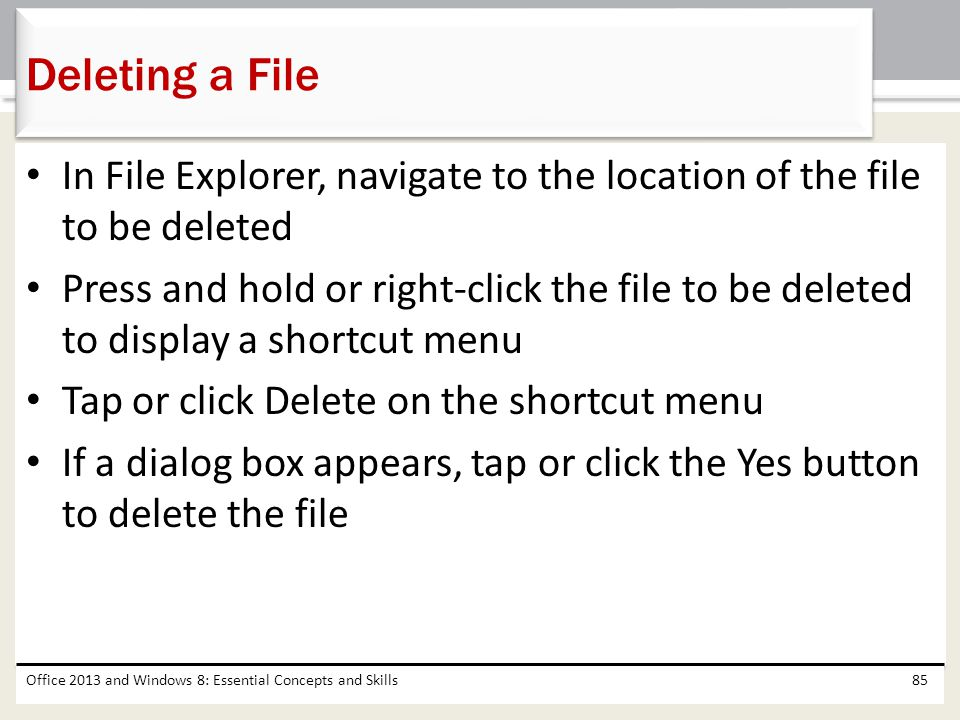 Deleting a File In File Explorer, navigate to the location of the file to be deleted.