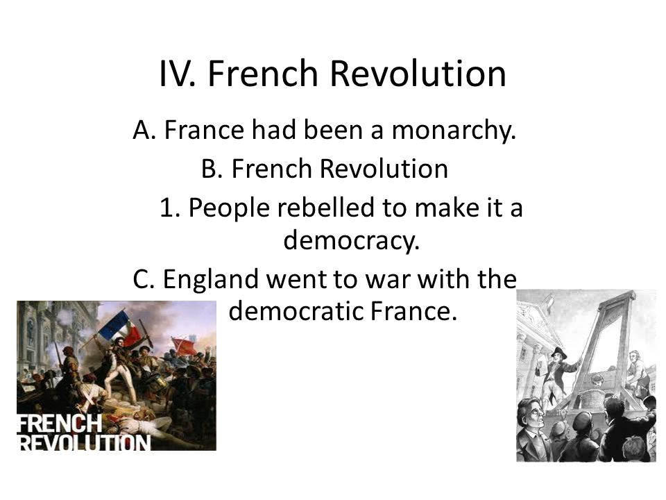 IV. French Revolution A. France had been a monarchy.
