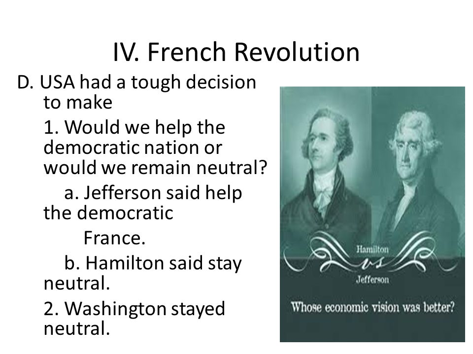 IV. French Revolution D. USA had a tough decision to make