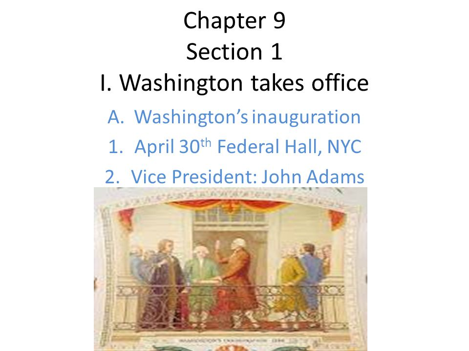 Chapter 9 Section 1 I. Washington takes office