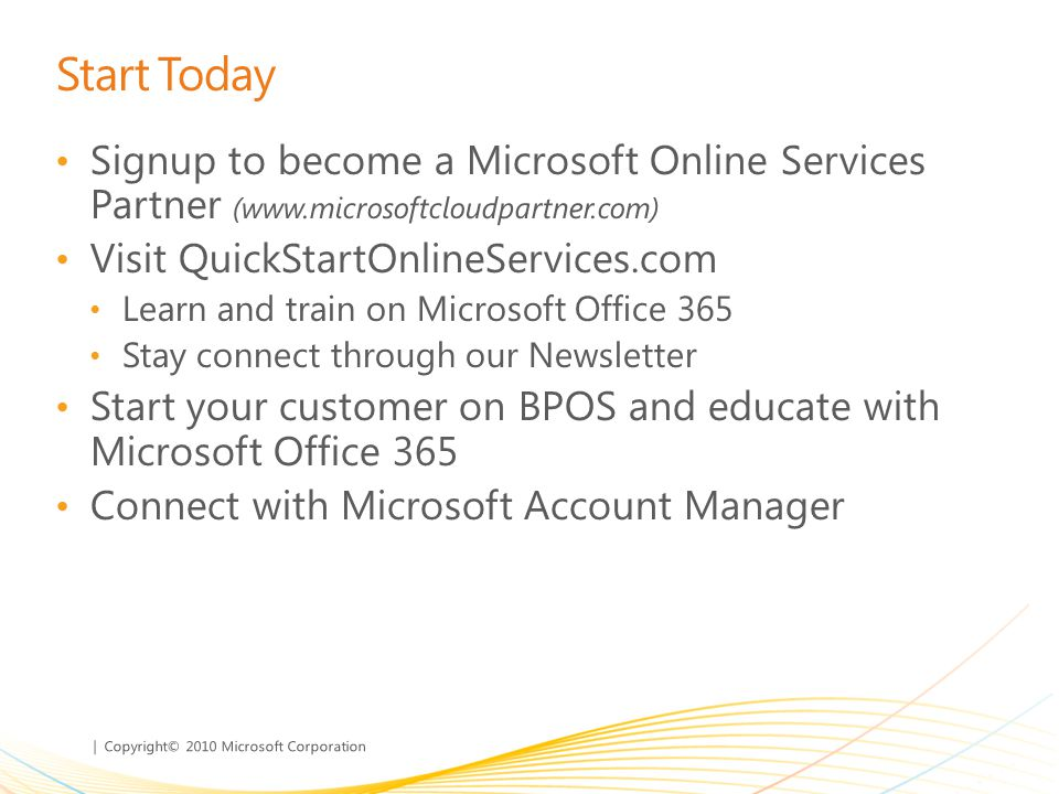 Start Today Signup to become a Microsoft Online Services Partner (www.microsoftcloudpartner.com) Visit QuickStartOnlineServices.com.