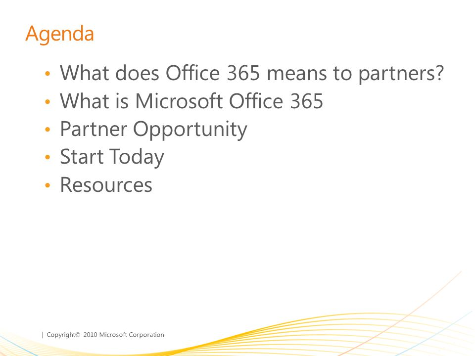 Agenda What does Office 365 means to partners What is Microsoft Office 365. Partner Opportunity.