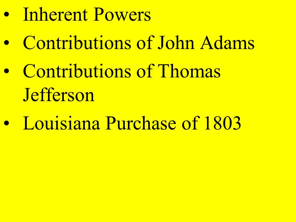 Inherent Powers Contributions of John Adams. Contributions of Thomas Jefferson.