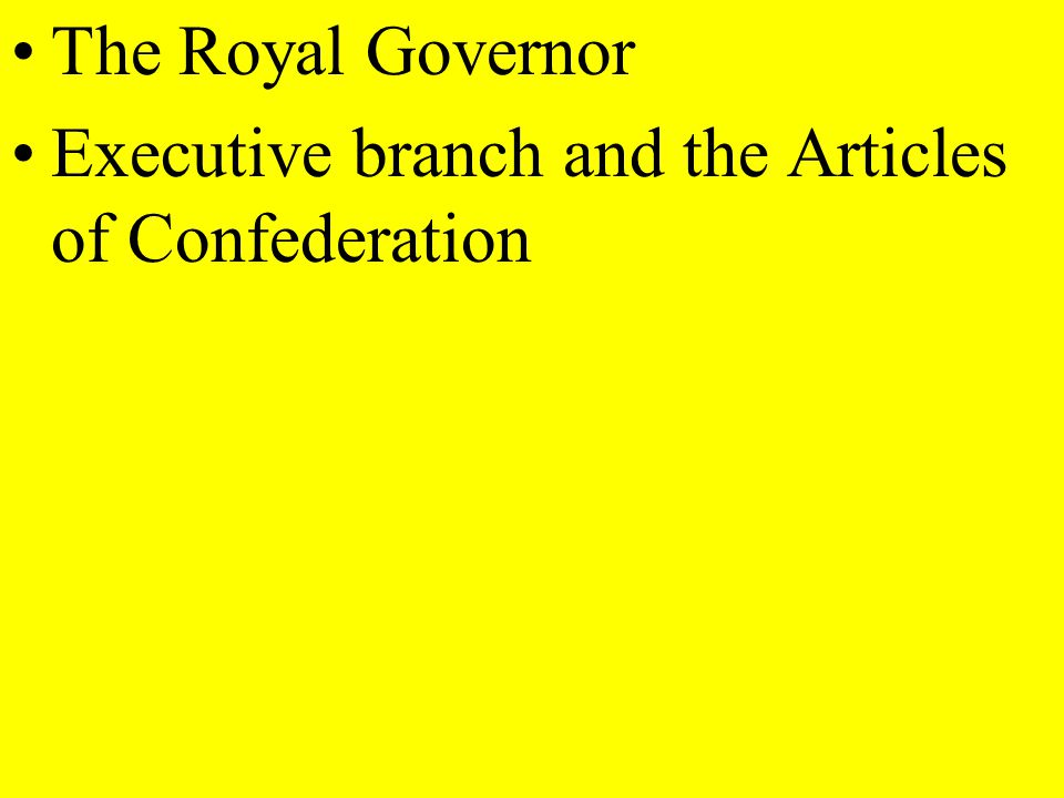 The Royal Governor Executive branch and the Articles of Confederation