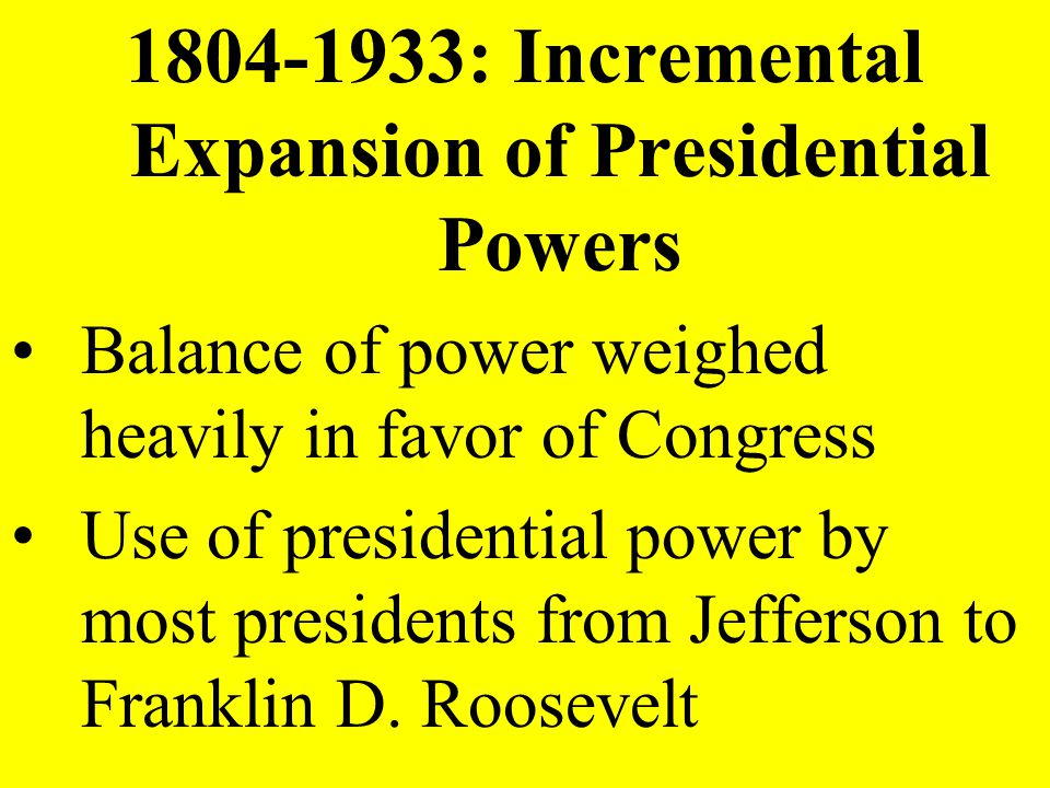 1804-1933: Incremental Expansion of Presidential Powers