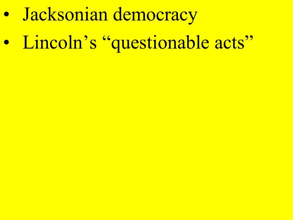 Jacksonian democracy Lincoln's questionable acts
