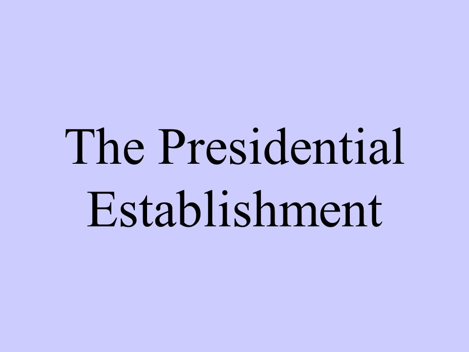 The Presidential Establishment
