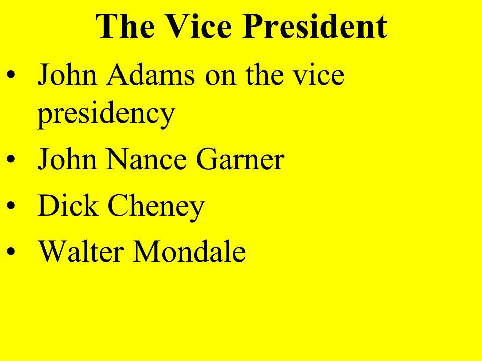 The Vice President John Adams on the vice presidency John Nance Garner
