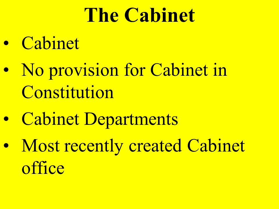 The Cabinet Cabinet No provision for Cabinet in Constitution