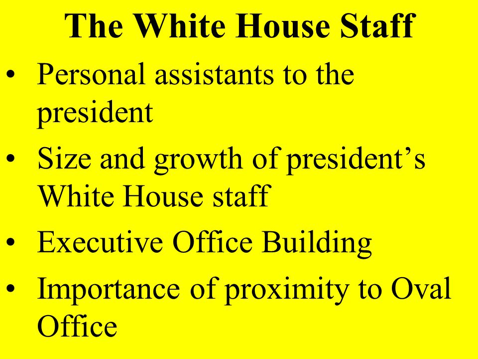 The White House Staff Personal assistants to the president