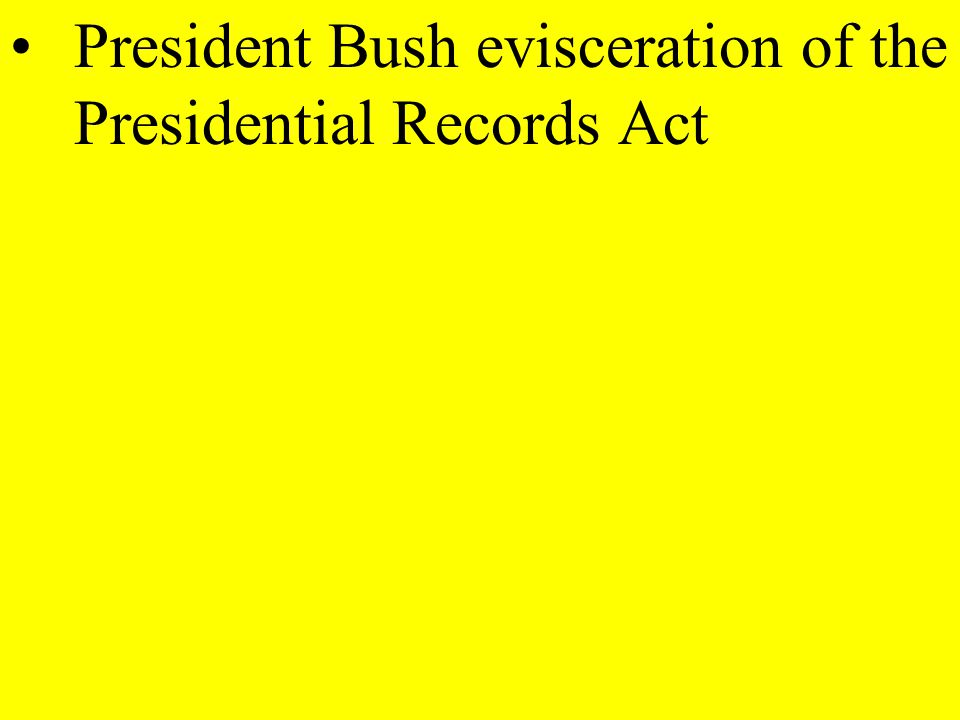 President Bush evisceration of the Presidential Records Act