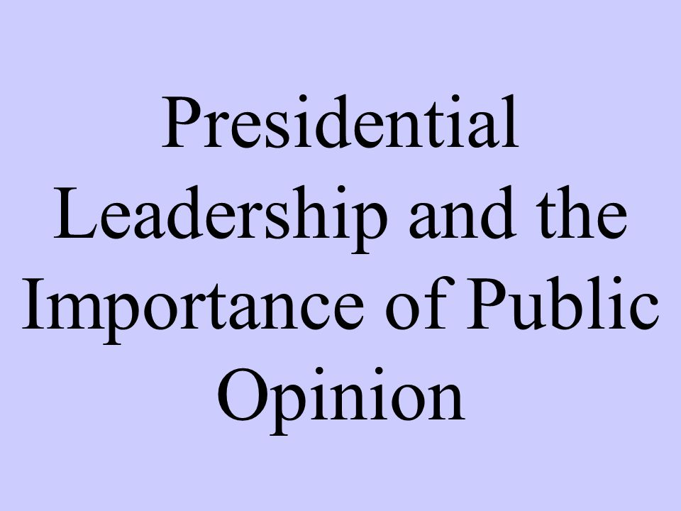 Presidential Leadership and the Importance of Public Opinion